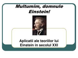 Multumim, domnule Einstein