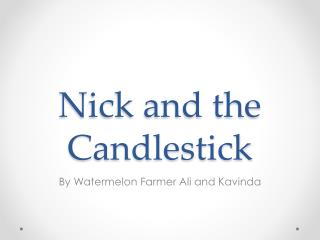 Nick and the Candlestick