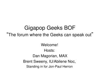 Gigapop Geeks BOF  The forum where the Geeks can speak out
