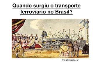 Quando surgiu o transporte ferrovi rio no Brasil