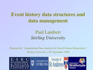Event history data structures and data management  Paul Lambert Stirling University   Prepared for  Longitudinal Data An