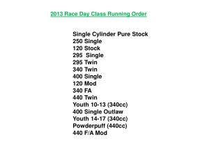 2013 Race Day Class Running Order    Single Cylinder Pure Stock 250 Single    120 Stock   295  Single  295 Twin    340 T