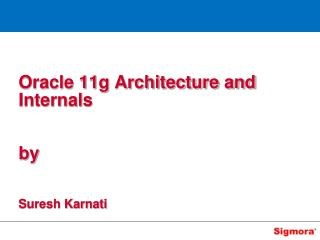 Oracle 11g Architecture and Internals   by   Suresh Karnati