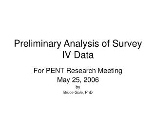 Preliminary Analysis of Survey IV Data