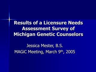Results of a Licensure Needs Assessment Survey of Michigan Genetic Counselors