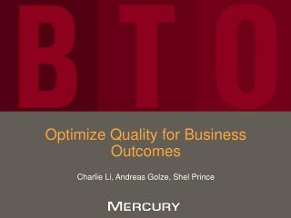 Optimize Quality for Business Outcomes  Charlie Li, Andreas Golze, Shel Prince