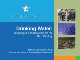 Drinking Water:   Challenges and Solutions for the Next Century