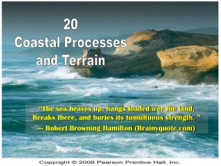The sea heaves up, hangs loaded oer the land, Breaks there, and buries its tumultuous strength.      Robert Browning Ha