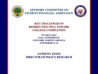 KEY CHALLENGES IN  REDIRECTING PELL TOWARD  COLLEGE COMPLETION   NCASFAA 2012  FALL CONFERENCE CONCORD, NORTH CAROLINA