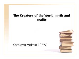 The Creators of the World: myth and reality