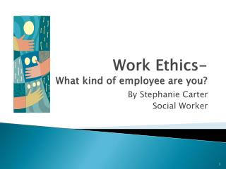 Work Ethics- What kind of employee are you