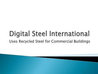 Digital Steel International: Uses Recycled Steel for Commerc