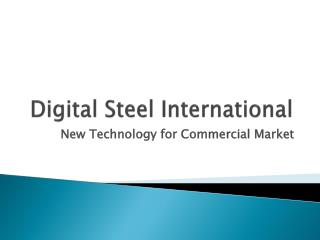 Digital Steel International New Technology for Commercial Ma