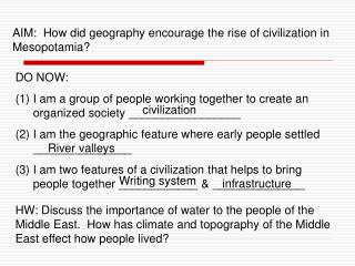 AIM:  How did geography encourage the rise of civilization in Mesopotamia
