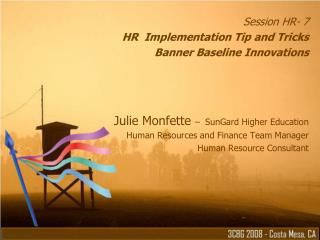 Session HR- 7  HR  Implementation Tip and Tricks Banner Baseline Innovations    Julie Monfette    SunGard Higher Educati