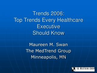 Trends 2006: Top Trends Every Healthcare Executive  Should Know