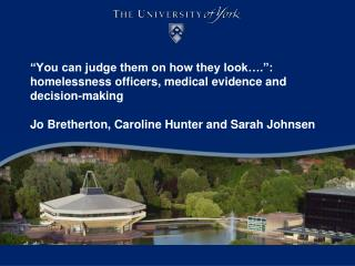 You can judge them on how they look . : homelessness officers, medical evidence and decision-making   Jo Bretherton, Ca