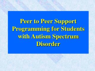 Peer to Peer Support Programming for Students with Autism Spectrum Disorder