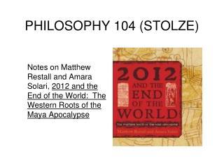 PHILOSOPHY 104 STOLZE