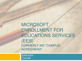 Microsoft Enrollment for Educations services EES formerly MS  Campus agreement