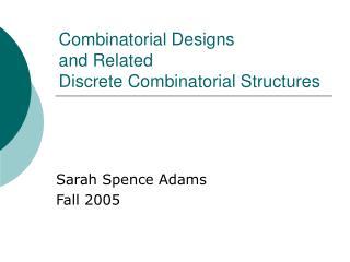 Combinatorial Designs  and Related  Discrete Combinatorial Structures