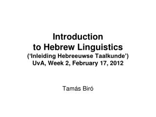 Introduction  to Hebrew Linguistics  Inleiding Hebreeuwse Taalkunde   UvA, Week 2, February 17, 2012