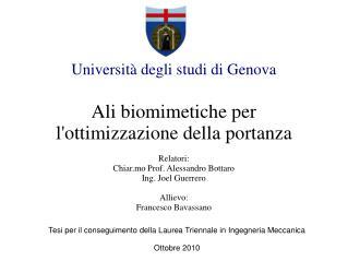 Universit  degli studi di Genova   Ali biomimetiche per lottimizzazione della portanza  Relatori: Chiar.mo Prof. Alessan