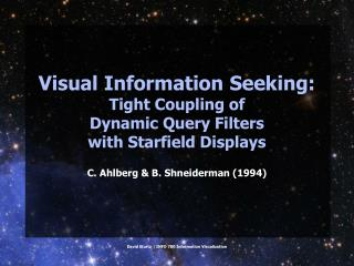 Visual Information Seeking: Tight Coupling of  Dynamic Query Filters  with Starfield Displays