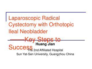 Laparoscopic Radical Cystectomy with Orthotopic Ileal Neobladder     Key Steps to Success