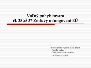 Voln  pohyb tovaru cl. 28 a  37 Zmluvy o fungovan  E