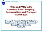 PCBs and PAHs in the Anacostia River: Sampling, Concentrations and Transport in 2004-2005  Gregory D. Foster  Phillip R.
