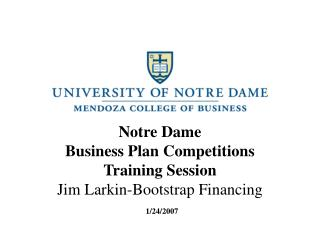 Notre Dame Business Plan Competitions Training Session Jim Larkin-Bootstrap Financing  1