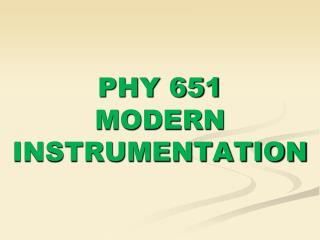 PHY 651 MODERN INSTRUMENTATION