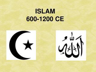 ISLAM  600-1200 CE