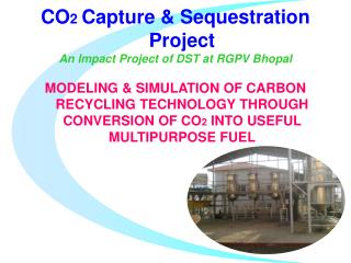 CO2 Capture  Sequestration Project An Impact Project of DST at RGPV Bhopal  MODELING  SIMULATION OF CARBON RECYCLING TEC