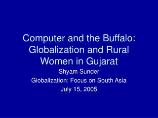 Computer and the Buffalo: Globalization and Rural Women in Gujarat