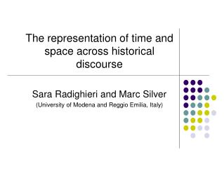 The representation of time and space across historical discourse   Sara Radighieri and Marc Silver University of Modena