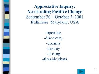Appreciative Inquiry:  Accelerating Positive Change September 30   October 3, 2001 Baltimore, Maryland, USA  -opening