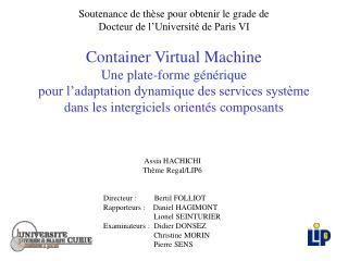 Soutenance de th se pour obtenir le grade de  Docteur de l Universit  de Paris VI  Container Virtual Machine Une plate-f