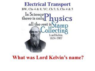 Electrical Transport BW, Chs 4  8; YC, Ch 5; S, Chs 4  5