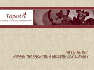 Tapestri, Inc. Human Trafficking: A Modern Day Slavery