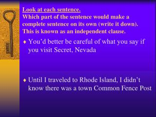 Look at each sentence. Which part of the sentence would make a complete sentence on its own write it down.  This is know