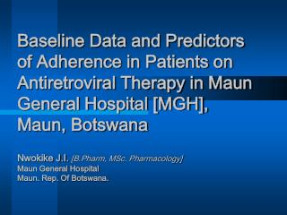 Baseline Data and Predictors of Adherence in Patients on Antiretroviral Therapy in Maun General Hospital [MGH], Maun, Bo