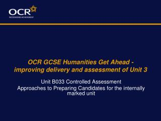 OCR GCSE Humanities Get Ahead - improving delivery and assessment of Unit 3