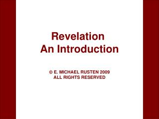 Revelation  An Introduction    E. MICHAEL RUSTEN 2009 ALL RIGHTS RESERVED