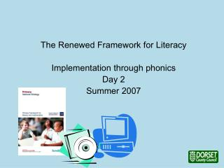 The Renewed Framework for Literacy  Implementation through phonics Day 2 Summer 2007