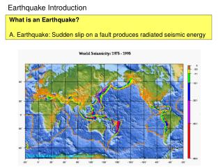 What is an Earthquake  A. Earthquake: Sudden slip on a fault produces radiated seismic energy