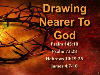 Drawing Nearer To God