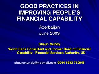 Azerbaijan  June 2009  Shaun Mundy World Bank Consultant and Former Head of Financial Capability , Financial Services Au