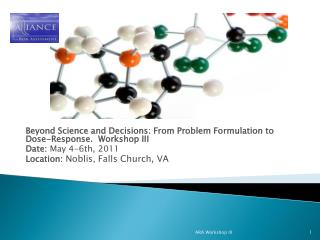 Beyond Science and Decisions: From Problem Formulation to Dose-Response.  Workshop III Date: May 4-6th, 2011 Location: N